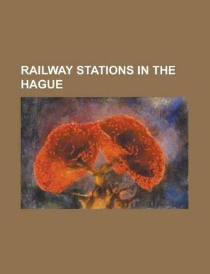 Railway Stations in the Hague - Den Haag Centraal Railway Station, Den Haag Laan Van Noi Railway Station (Paperback): Books Llc