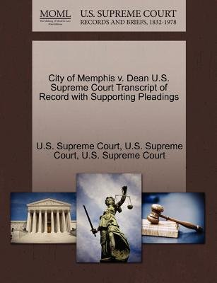 City of Memphis V. Dean U.S. Supreme Court Transcript of Record with Supporting Pleadings (Paperback): Us Supreme Court