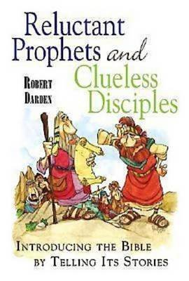 Reluctant Prophets and Clueless Disciples - Introducing the Bible by Telling Its Stories (Electronic book text): Robert Darden