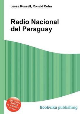 Radio Nacional del Paraguay (Paperback): Jesse Russell, Ronald Cohn