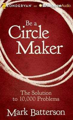 Be a Circle Maker - The Solution to 10,000 Problems (Standard format, CD): Mark Batterson