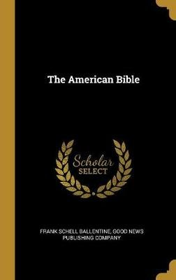 The American Bible (Hardcover): Frank Schell Ballentine