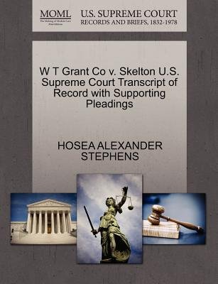 W T Grant Co V. Skelton U.S. Supreme Court Transcript of Record with Supporting Pleadings (Paperback): Hosea Alexander Stephens