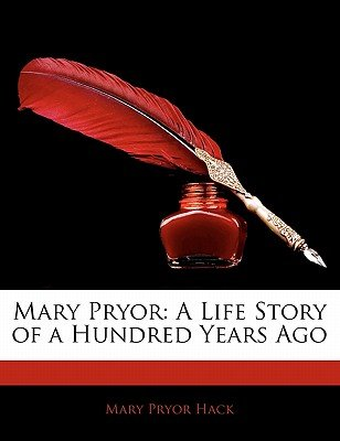 Mary Pryor - A Life Story of a Hundred Years Ago (Paperback): Mary Pryor Hack