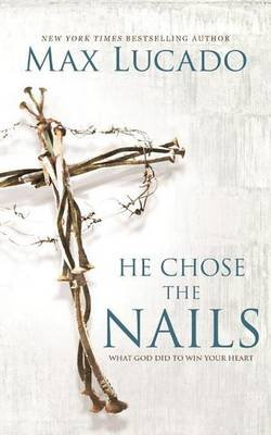 He Chose the Nails - What God Did to Win Your Heart (Standard format, CD): Max Lucado