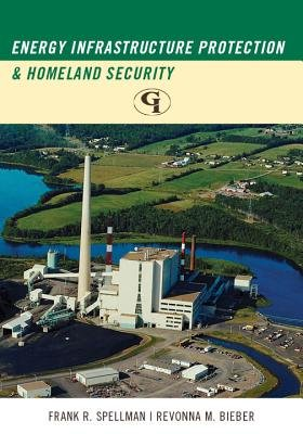Energy Infrastructure Protection and Homeland Security (Electronic book text): Frank R Spellman, Revonna Bieber