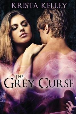 The Grey Curse (Paperback): Krista Kelley