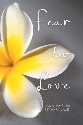 Fear to Love (Paperback): Jadyn Patrilita Petimara Ualesi