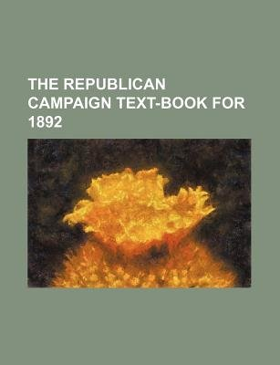 The Republican Campaign Text-Book for 1892 (Paperback): Books Group