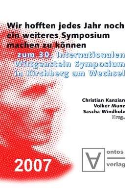 """""""Wir Hofften, Jedes Jahr Noch Ein Weiteres Symposium Machen Zu Konnen"""" - Zum 30. Internationalen Wittgenstein Symposium in..."""