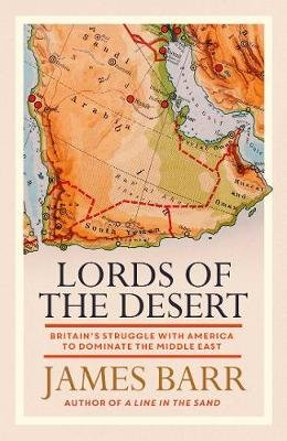 Lords of the Desert - Britain's Struggle with America to Dominate the Middle East (Hardcover): James Barr