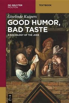 Good Humor, Bad Taste - A Sociology of the Joke (Electronic book text): Giselinde Kuipers
