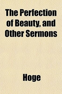 The Perfection of Beauty, and Other Sermons (Paperback): Hoge