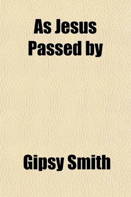As Jesus Passed By; And Other Addresses (Paperback): Gipsy Smith