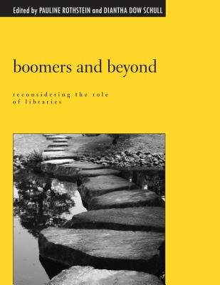 Boomers and Beyond - Reconsidering the Role of Libraries (Electronic book text): Pauline Rothstein, Diantha Dow Schull