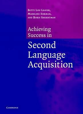 Achieving Success in Second Language Acquisition (Electronic book text): Betty Lou Leaver, Madeline E. Ehrman, Boris Shekhtman