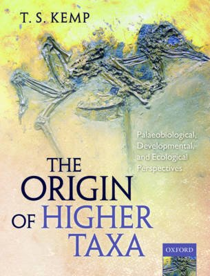 The Origin of Higher Taxa - Palaeobiological, developmental, and ecological perspectives (Paperback): T.S. Kemp