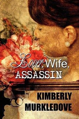 Lover, Wife, Assassin (Paperback): Kim Murkledove