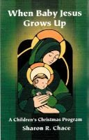 When Baby Jesus Grows Up - A Children's Christmas Program (Paperback): Sharon R Chace