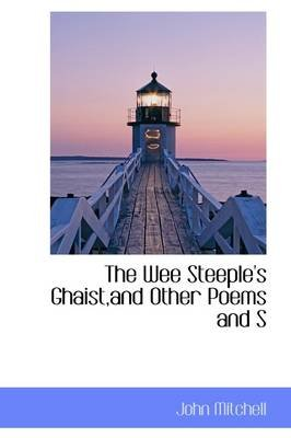 The Wee Steeple's Ghaist, and Other Poems and S (Hardcover): John Mitchell