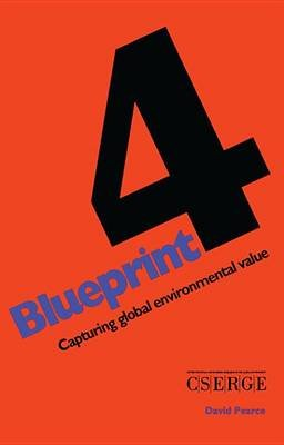 Blueprint 4 - Capturing Global Environmental Value (Electronic book text): D.W. Pearce