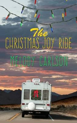 The Christmas Joy Ride (Large print, Hardcover, large type edition): Melody Carlson