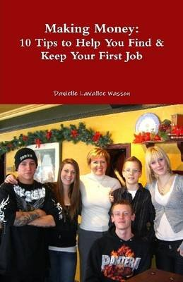 Making Money: 10 Tips to Help You Find & Keep Your First Job (Electronic book text): Danielle Lavallee Wasson