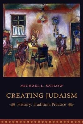 Creating Judaism - History, Tradition, Practice (Paperback): Michael L. Satlow