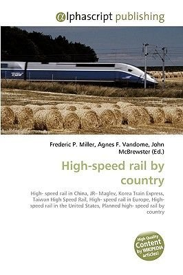 High-Speed Rail by Country (Paperback): Frederic P. Miller, Agnes F. Vandome, John McBrewster