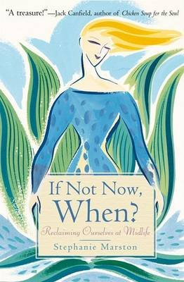 If Not Now, When? - Reclaiming Ourselves at Midlife (Hardcover): Stephanie Marston