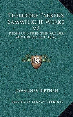 Theodore Parker's Sammtliche Werke V2 - Reden Und Predigten Aus Der Zeit Fur Die Zeit (1856) (German, Hardcover): Johannes...