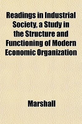 Readings in Industrial Society, a Study in the Structure and Functioning of Modern Economic Organization (Paperback): Samantha...