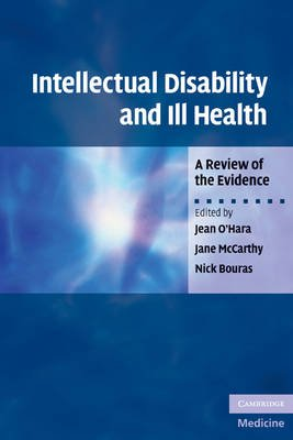 Intellectual Disability and Ill Health - A Review of the Evidence (Paperback): Jean O'Hara, Jane McCarthy, Nick Bouras