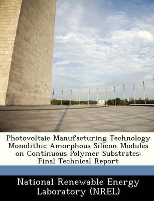Photovoltaic Manufacturing Technology Monolithic Amorphous Silicon Modules on Continuous Polymer Substrates - Final Technical...