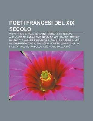 Poeti Francesi del XIX Secolo - Victor Hugo, Paul Verlaine, Gerard de Nerval, Alphonse de Lamartine, Remy de Gourmont, Arthur...