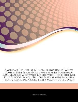 Articles on American Industrial Musicians, Including - White Zombie, Nine Inch Nails, Swans (Band), Powerman 5000, Stabbing...