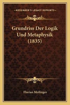 Grundriss Der Logik Und Metaphysik (1835) (German, Paperback): Florian Meilinger