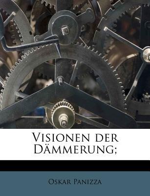 Visionen Der Dammerung; (English, German, Paperback): Oskar Panizza
