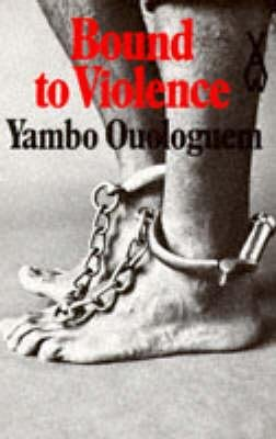 Bound to Violence (Paperback): Yambo Ouologuem