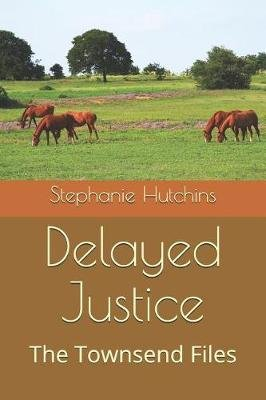 Delayed Justice - The Townsend Files (Paperback): Lisa Briley