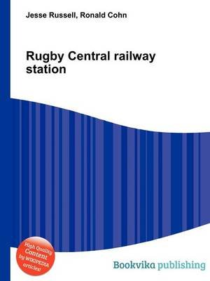 Rugby Central Railway Station (Paperback): Jesse Russell, Ronald Cohn
