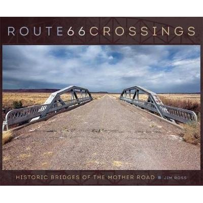 Route 66 Crossings - Historic Bridges of the Mother Road (Hardcover): Jim Ross