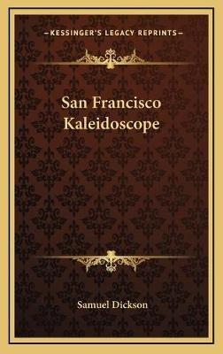 San Francisco Kaleidoscope (Hardcover): Samuel Dickson