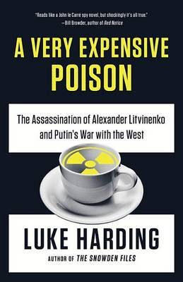 A Very Expensive Poison - The Assassination of Alexander Litvinenko and Putin's War with the West (Paperback): Luke Harding