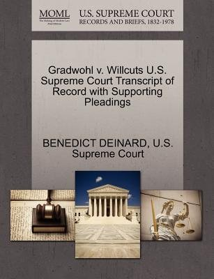 Gradwohl V. Willcuts U.S. Supreme Court Transcript of Record with Supporting Pleadings (Paperback): Benedict Deinard