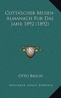 Cotta'scher Musen-Almanach Fur Das Jahr 1892 (1892) (German, Paperback): Otto Braun
