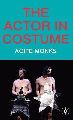 The Actor in Costume (Hardcover): Aoife Monks