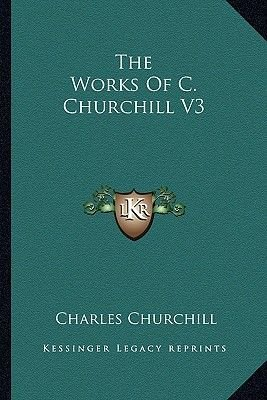 The Works of C. Churchill V3 (Paperback): Charles Churchill