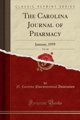 The Carolina Journal of Pharmacy, Vol. 40 - January, 1959 (Classic Reprint) (Paperback): N Carolina Pharmaceutical Association