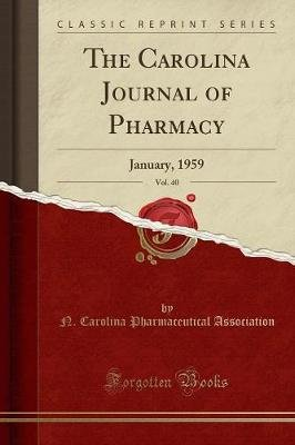 The Carolina Journal of Pharmacy, Vol. 40 - January, 1959 (Classic Reprint) (Paperback): N Carolina Pharmaceutical Association